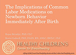 The Implications of Common Labor Medications on Newborn Behavior Immediately After Birth