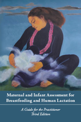 Maternal and Infant Assessment for Breastfeeding and Human Lactation: A Guide for the Practitioner, 3rd edition